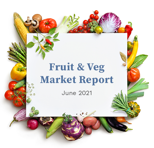 Fruit & Veg Market Report - June 2021